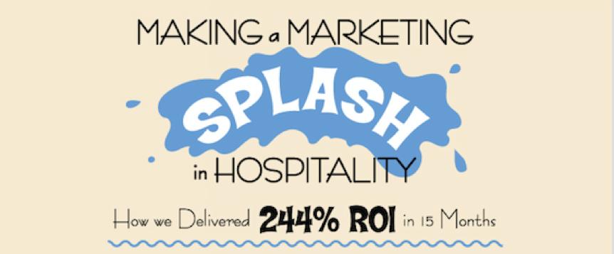 Making a Marketing Splash Hospitality Case Study